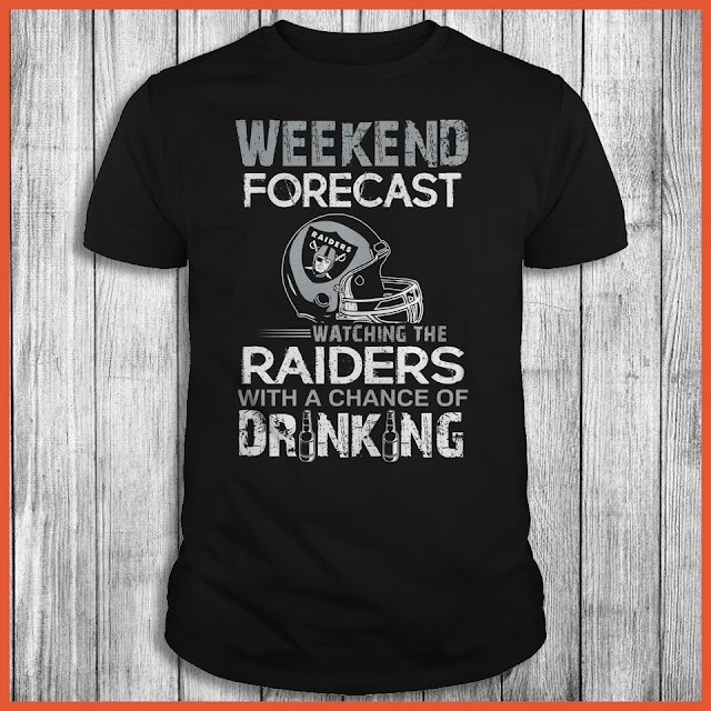 Weekend Forecast Watching The Raiders With A Chance Of Drinking Shirt