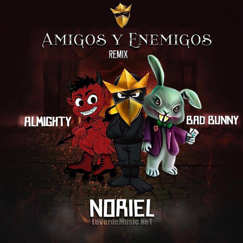 Noriel Ft. Almighty Y Bad Bunny – Amigos Y Enemigos (Official Remix)