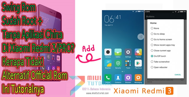 Swing Rom: Sudah Root + Tanpa Aplikasi China Di Xiaomi Redmi 3/PRO? Kenapa Tidak! Alternatif Official Rom: Ini Tutorialnya