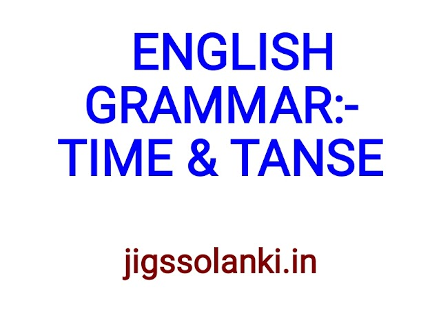 ENGLISH GRAMMAR:- TIME & TENSE NOTE