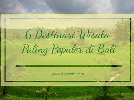 6 Destinasi Wisata Paling Populer di Bali