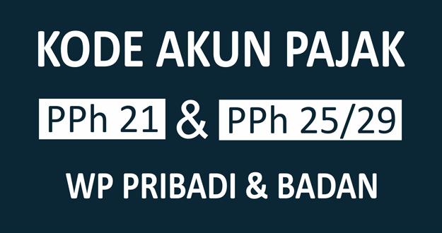 Kode Akun Pajak PPH Pasal 21, 25, 29 Pribadi & Badan