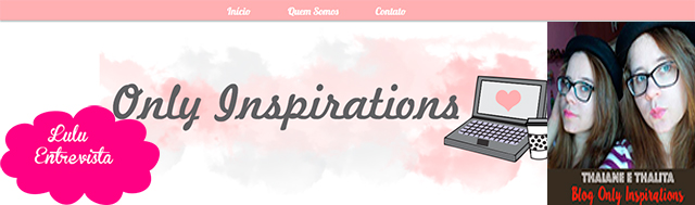 Lulu Entrevista: Thaiane e Thalita do blog Only Inspirations