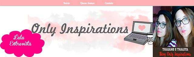Lulu Entrevista: Thaiane e Thalita do blog Only Inspirations