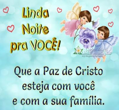 Linda Noite pra VOCÊ! Que a Paz de Cristo esteja com você e com a sua família.
