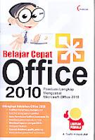 Judul Buku : BELAJAR CEPAT OFFICE 2010 Panduan Lengkap Menguasai Microsoft Office 2010