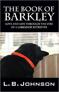 The Book of Barkley: Love and Life Through the Eyes of a Labrador Retriever by LB Johnson