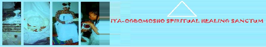 IYA-OGBOMOSHO SPIRITUAL HEALING SANCTUM