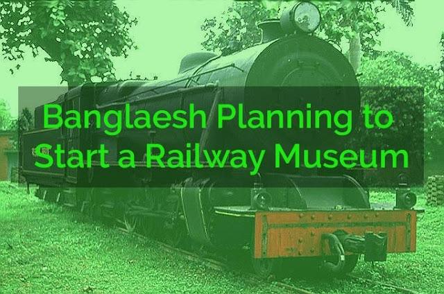 Banglaesh Planning to Start a Railway Museum