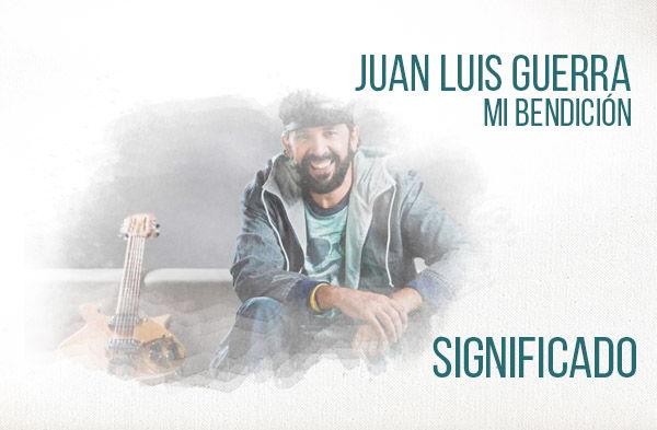 Mi Bendición significado de la canción Juan Luis Guerra 4 40.