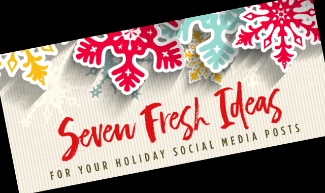 7 Fresh Ideas for Your Holiday Social Media Posts
