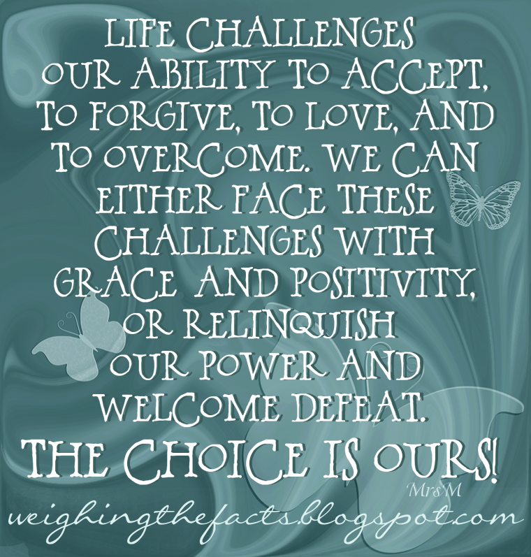 Life Challenges Quotes: Weighing The Facts: Recovery Inspiration: The Choice Is Ours