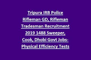Tripura IRB Police Rifleman GD, Rifleman Tradesman Recruitment 2019 1488 Sweeper, Cook, Dhobi Govt Jobs-Physical Efficiency Tests