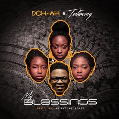 Doh-Ah Ft. Testimony – My Blessings