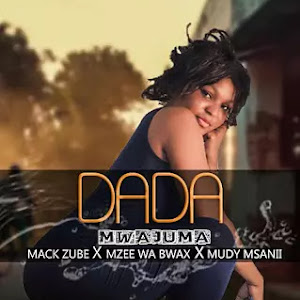 Download Audio | Mack Zube ft Mzee Wa Bwax & Mudy Msanii - Dada Mwajuma