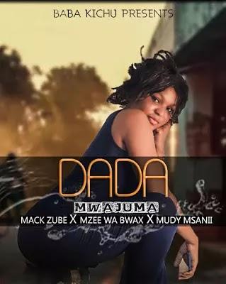 Download Audio | Mack Zube ft Mzee Wa Bwax & Mudy Msanii - Dada Mwajuma
