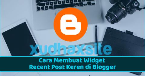 Cara Membuat Widget Recent Post Keren di Blogger