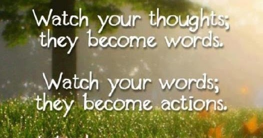 I Share Quotes: Watch Your Thoughts; They Become Words
