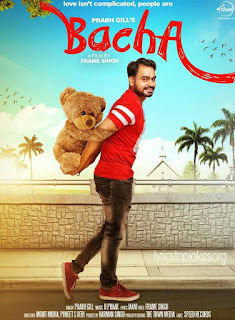BACHA LYRICS: A Latest Punjabi Song sung by Prabh Gill. This song is composed by B Praak while Lyrics is penned by Jaani.