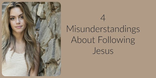 4 Misunderstandings About Following Jesus
