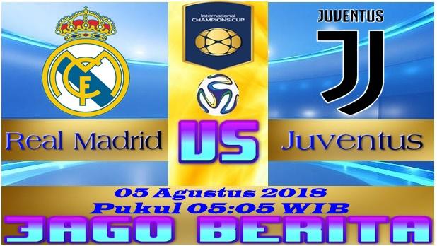 Prediksi Bola Real Madrid vs Juventus 05 Agustus 2018
