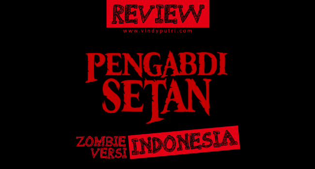 Review Pengabdi Setan 2017 - Zombie Versi Indonesia