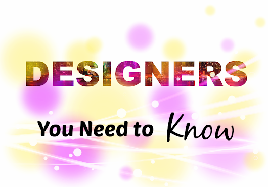 Designers You Need to Know