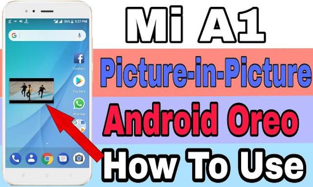 Cara Mengaktifkan dan Menggunakan Mode Picture-in-Picture (PiP) di Xiaomi Mi A1