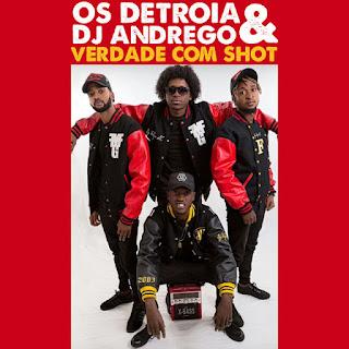 Os Detroia & Dj Andrego - Verdade Com Shot