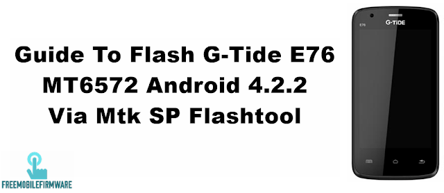 Guide To Flash G-Tide E76 MT6572 Android 4.2.2 Via Mtk SP Flashtool