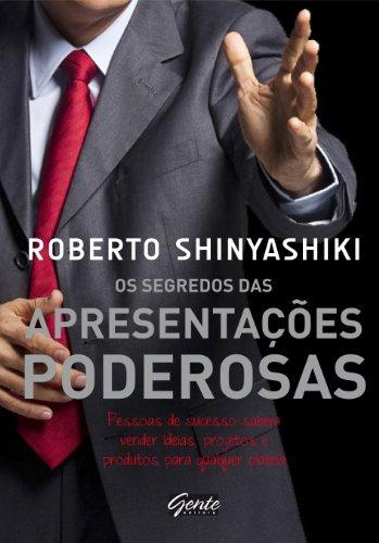 Os segredos das apresentações poderosas Roberto Shinyashiki