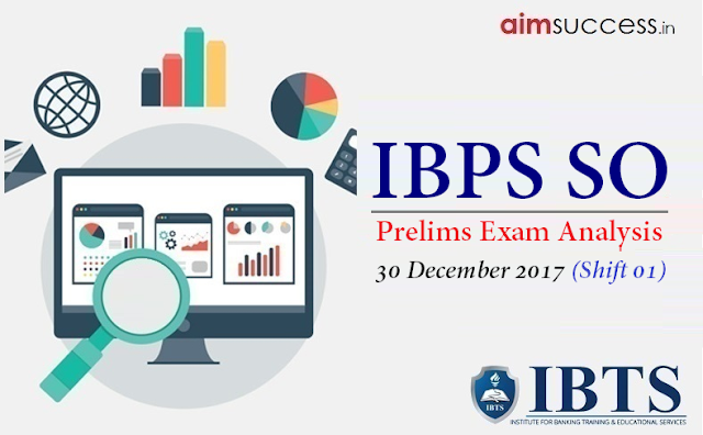 IBPS SO Prelims Exam Analysis 30 December 2017 (Shift-1)