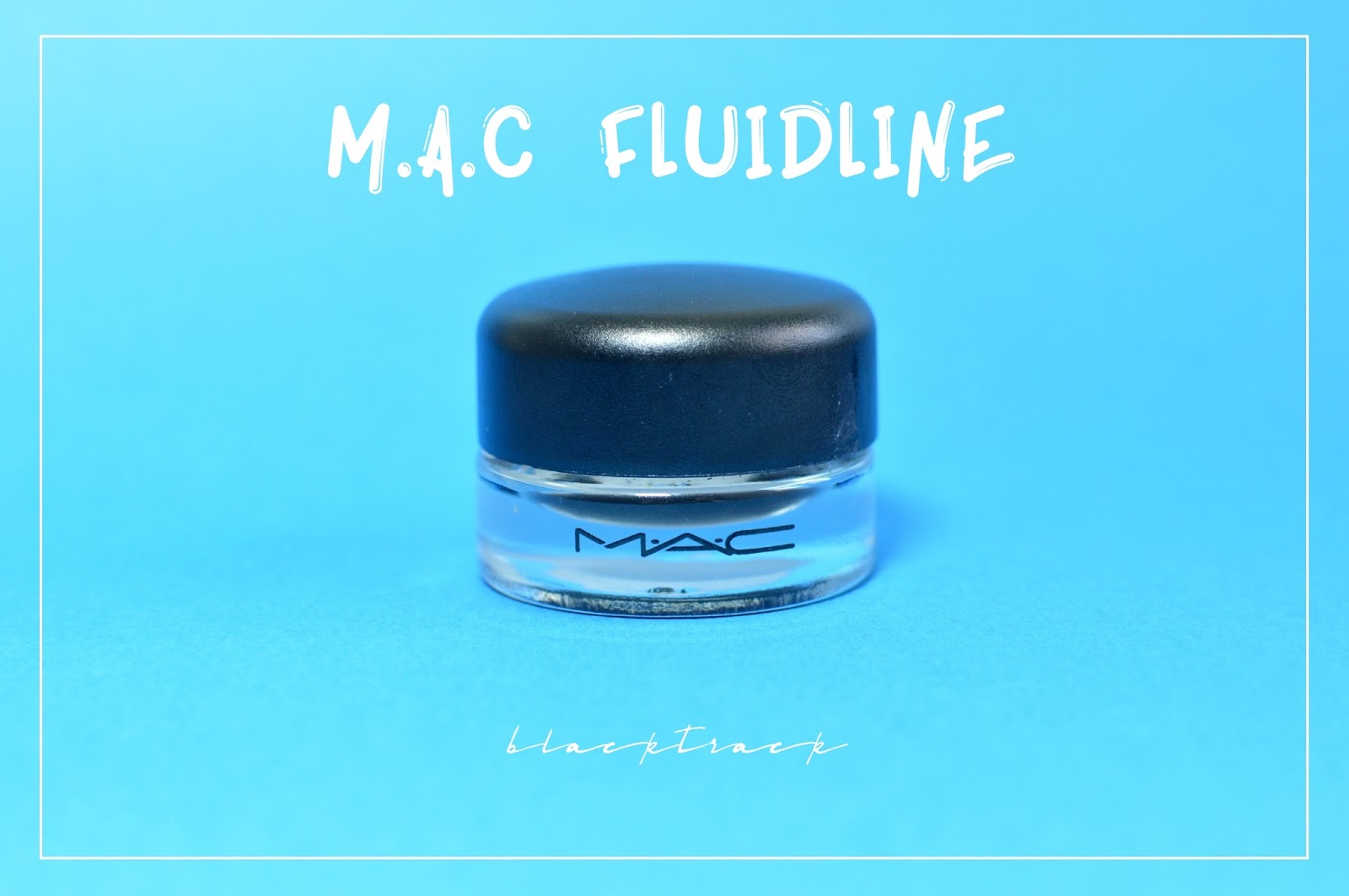 MAC BLACKTRACK FLUIDLINE, MAC BLACKTRACK FLUIDLINE REVIEW, MAC BLACKTRACK FLUIDLINE SWATCH