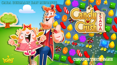 tips dan trik cara bermain game candy crush saga