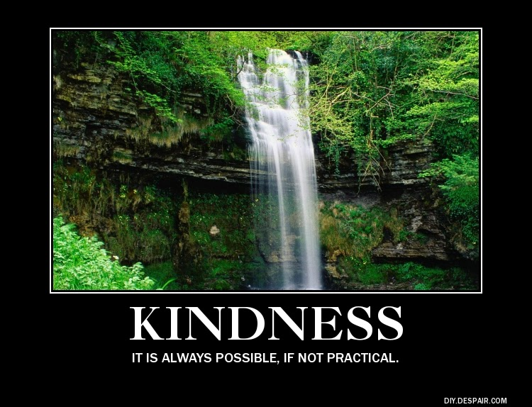 kindness it is always possible if not practical