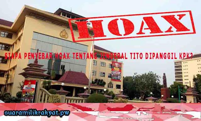 Siapa Penyebar HOAX Tentang Jenderal Tito DIpanggil KPK?