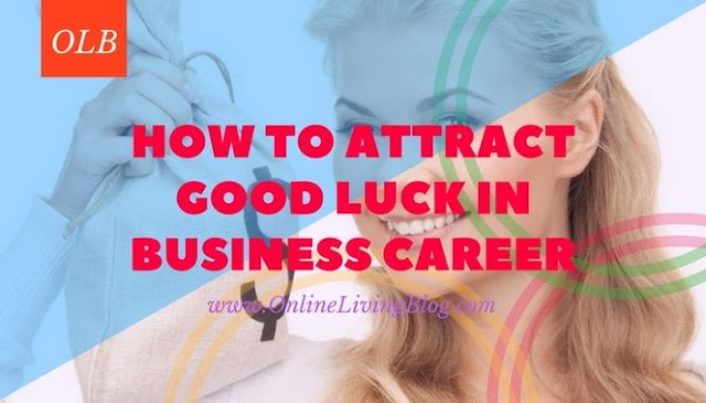 How To Attract Good luck in Business Career
