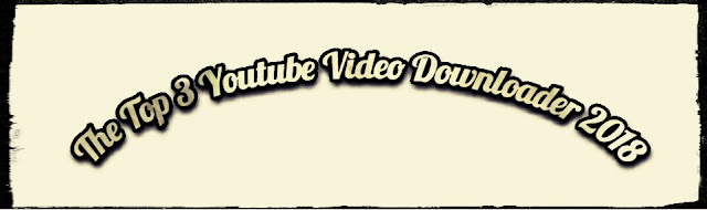 The Top 3 Lists Of The Best Youtube Video Downloader Of 2018