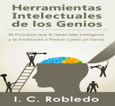 Herramientas Intelectuales de los Genios - 40 Principios que le Harán Más Inteligente y le Enseñarán a Pensar Como un Genio