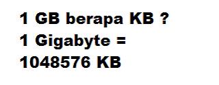 1 GB berapa KB ? 1 Gigabyte = 1048576 KB
