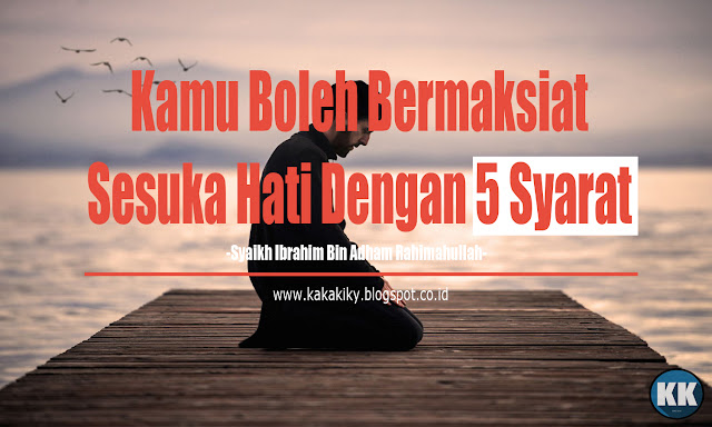 Kamu Boleh Bermaksiat Sesuka Hati Dengan 5 Syarat!   Syaikh Ibrahim Bin Adham Rahimahullah - Pramuka Muslim