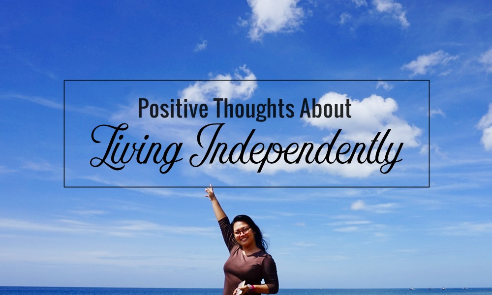 Positive Thoughts About Living Independently