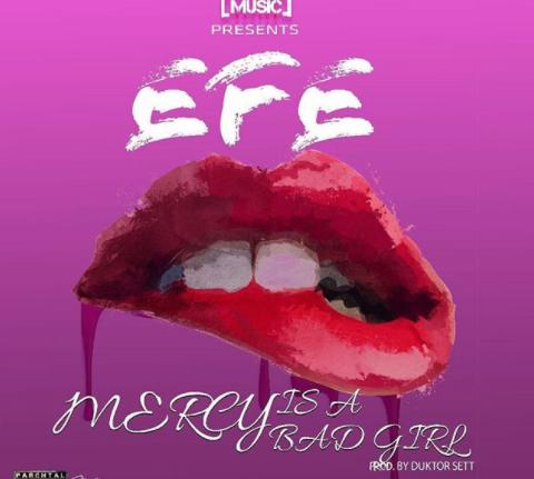 MUSIC: Efe – Mercy Is A Bad Girl (Prod. Duktor Sett)