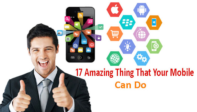 17 Amazings Thing That Your Smartphone Can Do