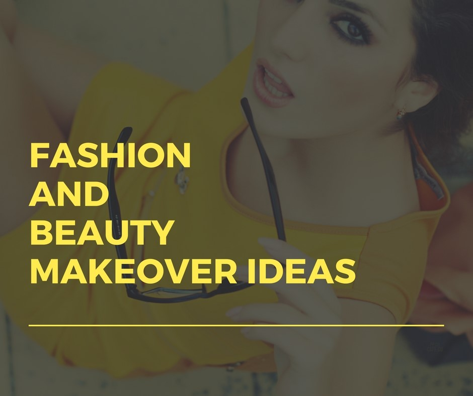 Fashion and Beauty Makeover Ideas 1