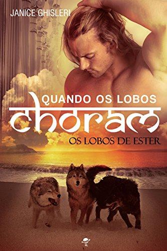 Quando os lobos choram Série Os Lobos de Ester - Livro 3 - Janice Ghisleri