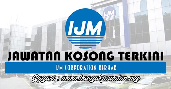 Jawatan Kosong 2017 di IJM Corporation Berhad www.banyakjawatan.my