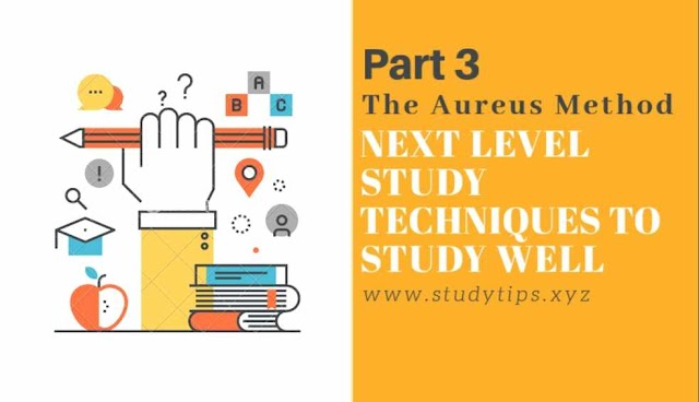 Next Level Study tips to Study Well Part 3 | The Aureus Method