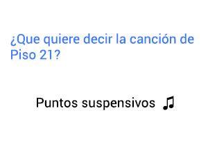 Significado de la canción Puntos Suspensivos Piso 21.