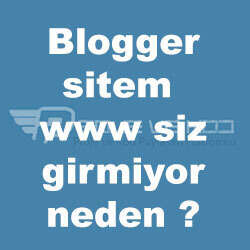 Blogger sitem www siz girmiyor neden ? Çözüldü!